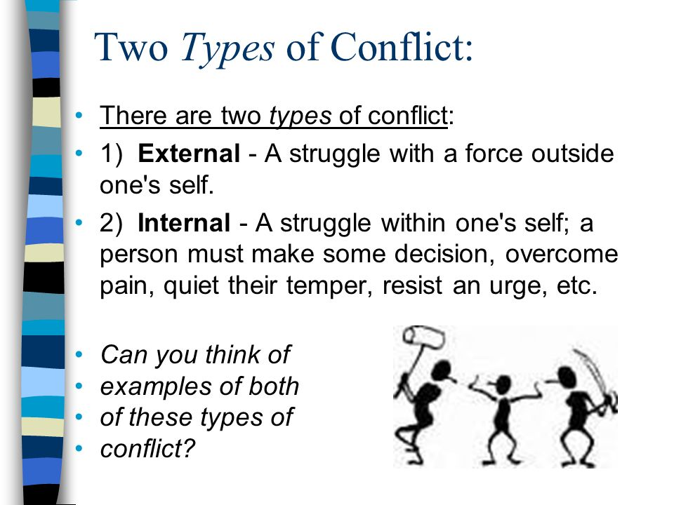 Two Types of Conflict: There are two types of conflict: