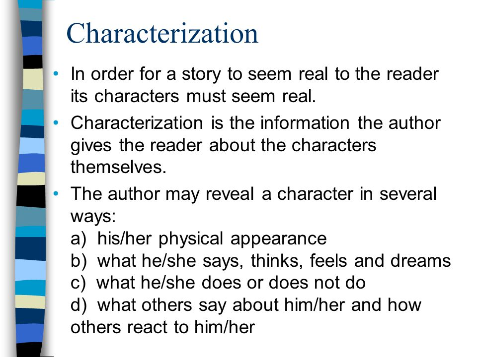 Characterization In order for a story to seem real to the reader its characters must seem real.