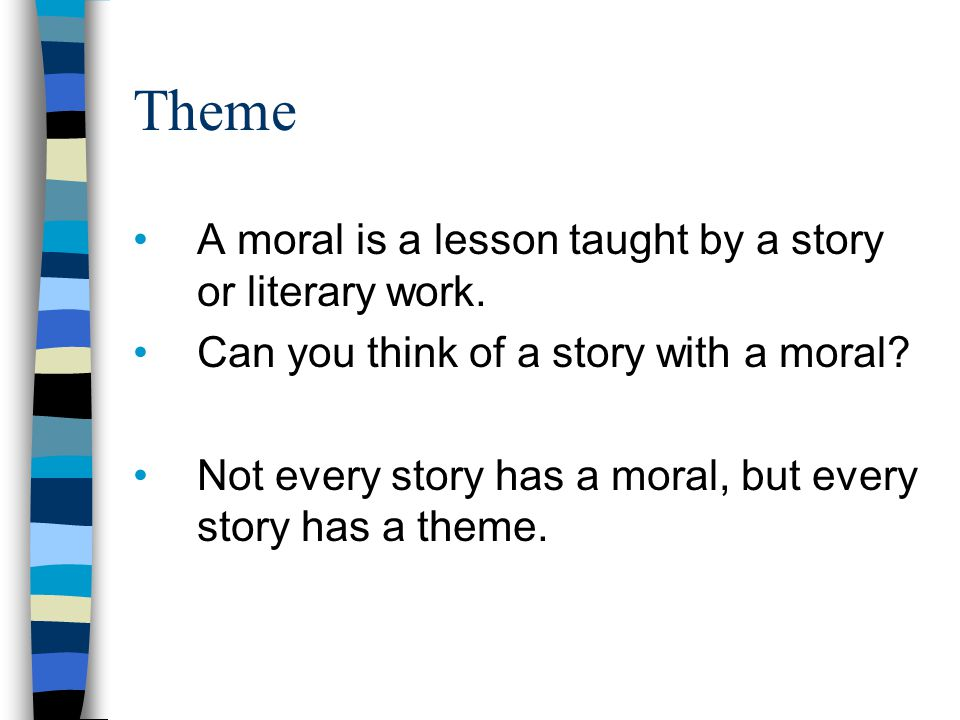 Theme A moral is a lesson taught by a story or literary work.