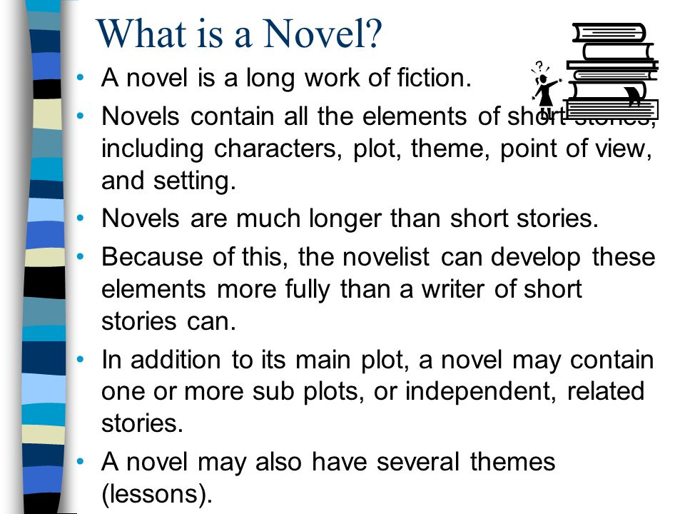 What is a Novel A novel is a long work of fiction.