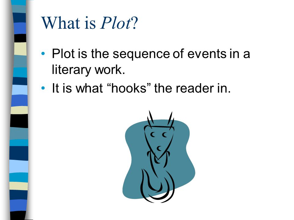 What is Plot Plot is the sequence of events in a literary work.