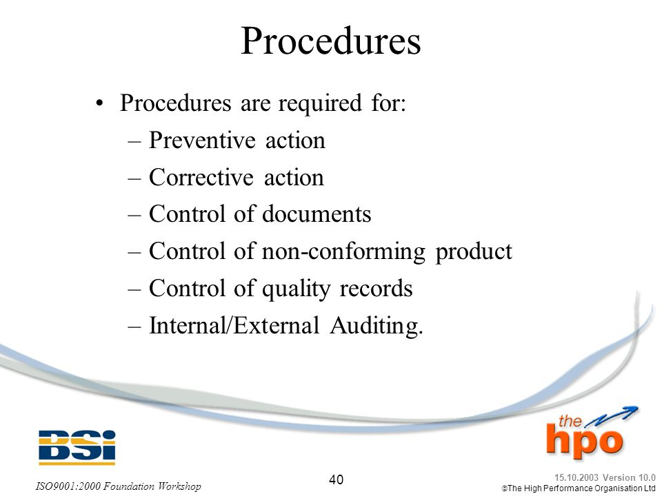 Procedures Procedures are required for: Preventive action