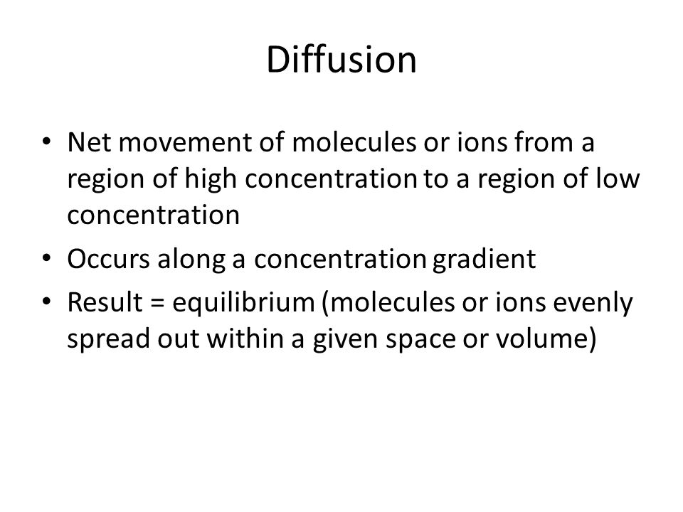 Diffusion Net movement of molecules or ions from a region of high concentration to a region of low concentration.