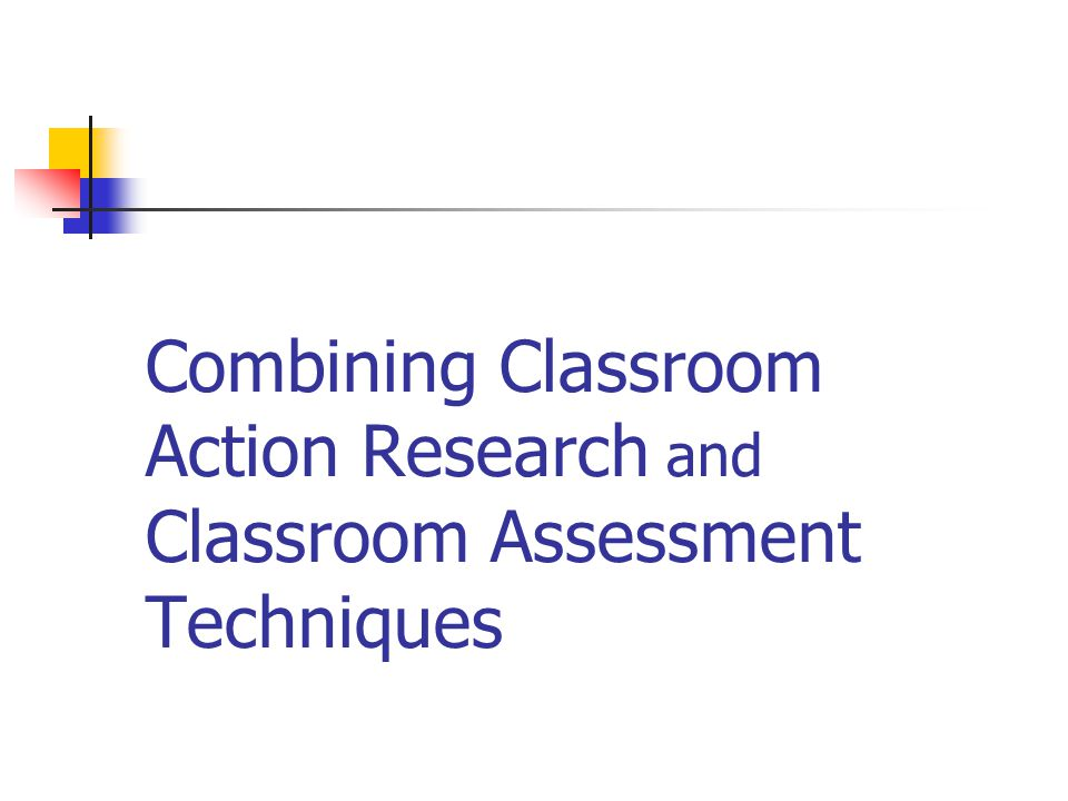 Combining Classroom Action Research and Classroom Assessment Techniques