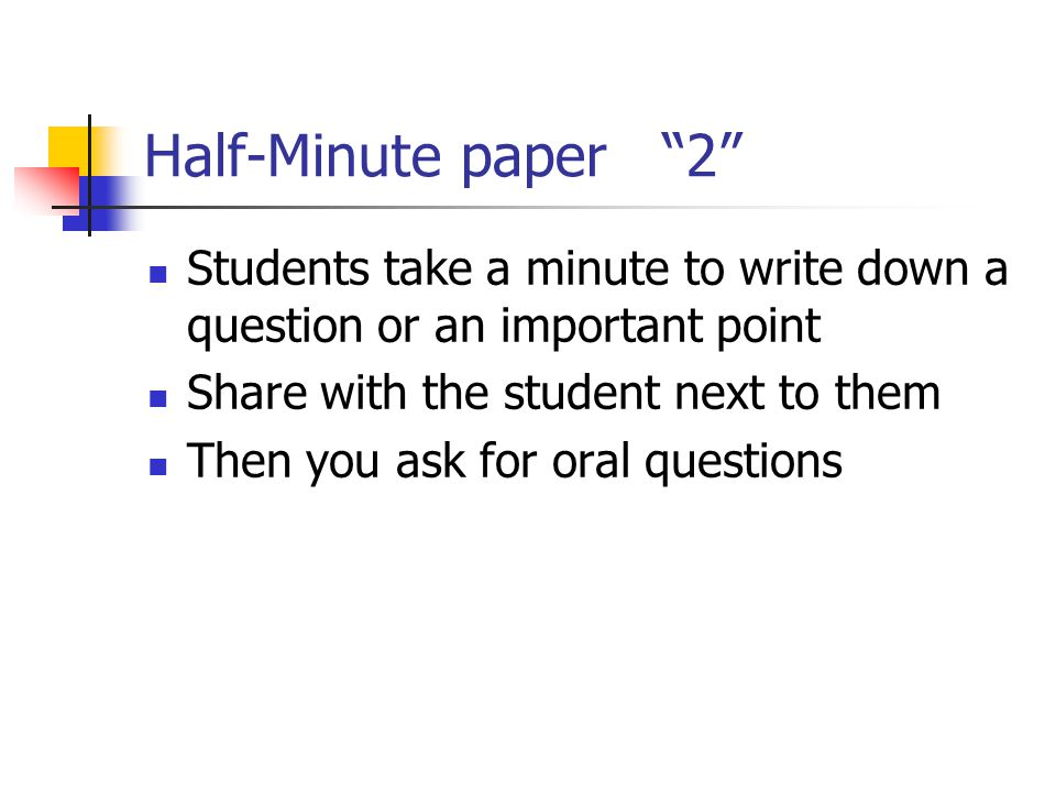 Half-Minute paper 2 Students take a minute to write down a question or an important point. Share with the student next to them.