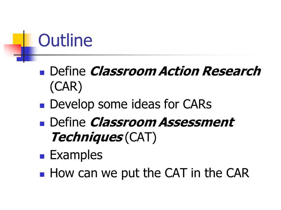 Outline Define Classroom Action Research (CAR)