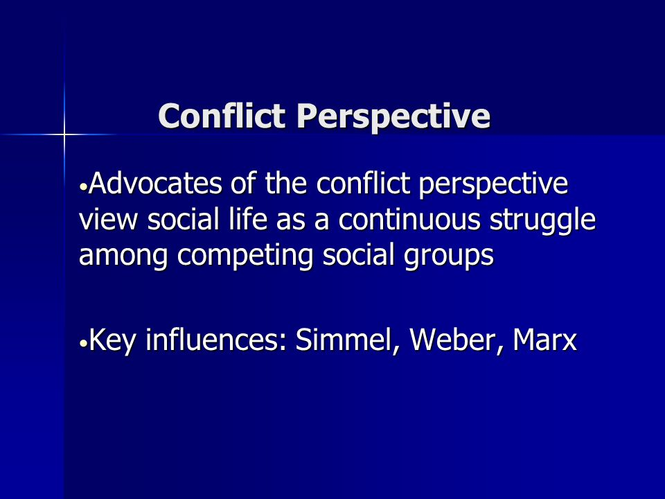 Conflict Perspective Advocates of the conflict perspective view social life as a continuous struggle among competing social groups.