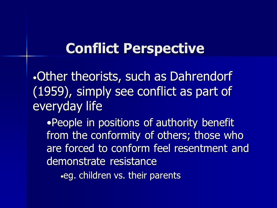 Conflict Perspective Other theorists, such as Dahrendorf (1959), simply see conflict as part of everyday life.