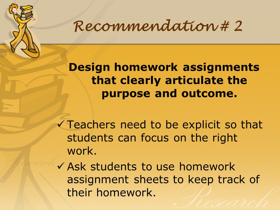 Recommendation # 2 Design homework assignments that clearly articulate the purpose and outcome.