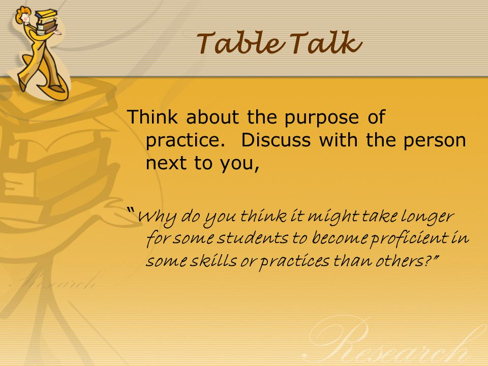 Table Talk Think about the purpose of practice. Discuss with the person next to you,