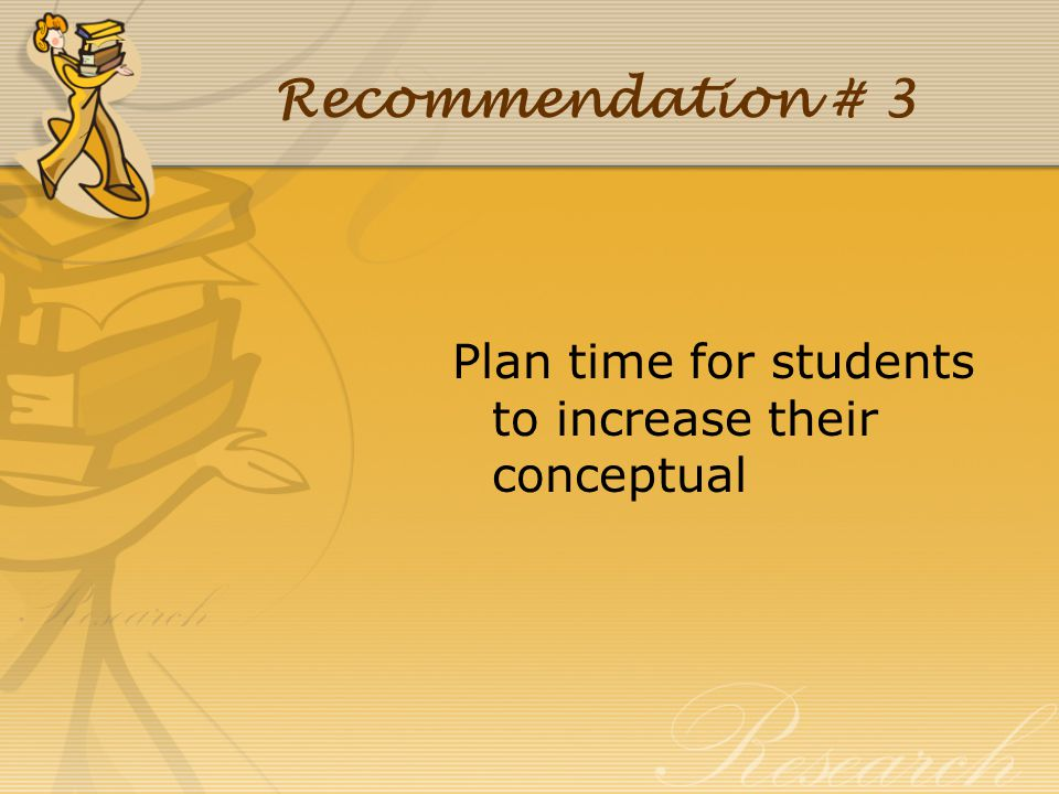 Recommendation # 3 Plan time for students to increase their conceptual