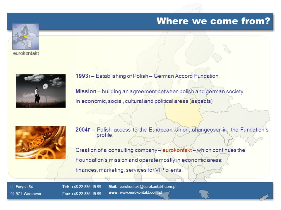 Where we come from 1993r – Establishing of Polish – German Accord Fundation. Mission – building an agreement between polish and german society.