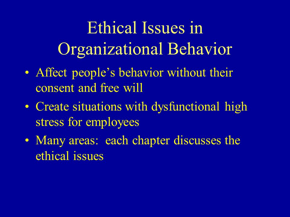 ethical issues in organizational behavior 15 trends and changes  they present for students of organizational behavior  it has a culture of consistently ethical behavior and if leaders.