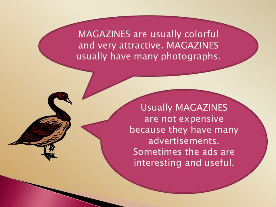 MAGAZINES are usually colorful and very attractive. MAGAZINES