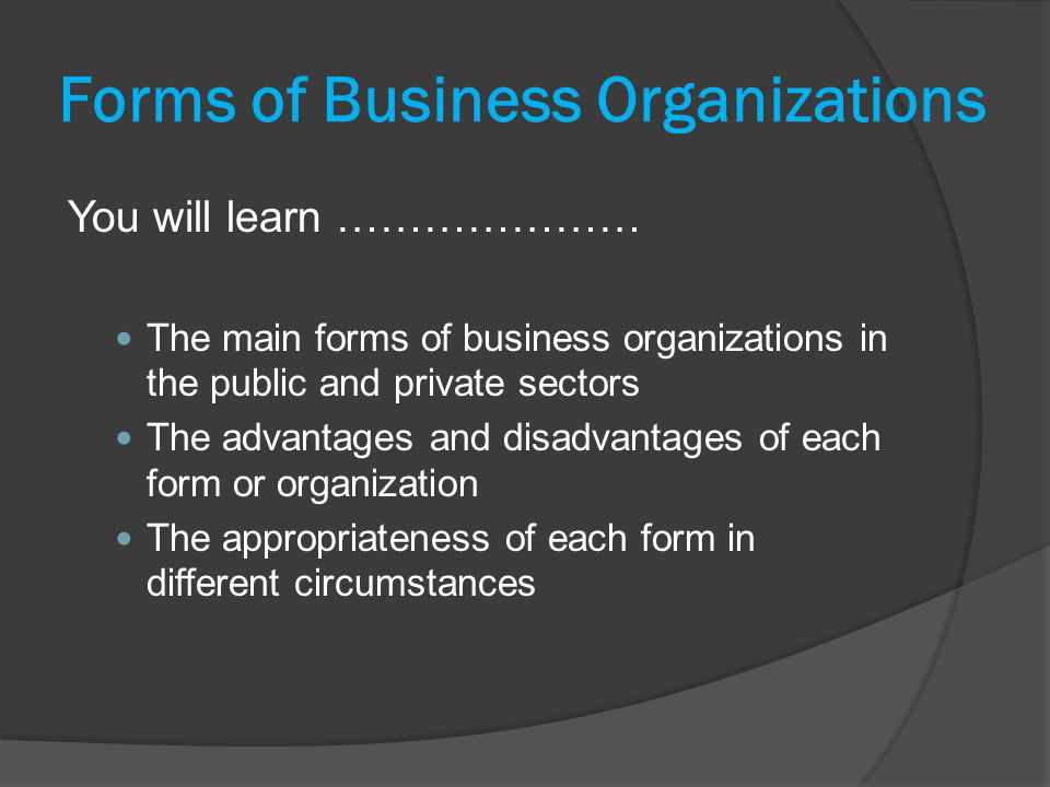organizational forms of business Choosing a form of business is crucial to a successful organization the choice of a business entity will depend on a case-by-case basis with what the owners of the business entity want to accomplish.