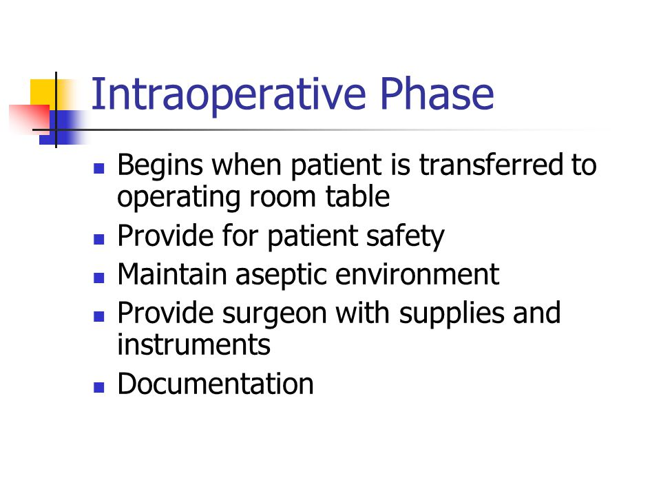 Intraoperative Phase Begins when patient is transferred to operating room table. Provide for patient safety.