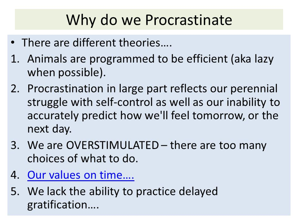 why o we procrastinate Whenever we knowingly delay doing what is necessary in favour of the easier, less important task, we feed our demon of procrastination and go against our better judgment.