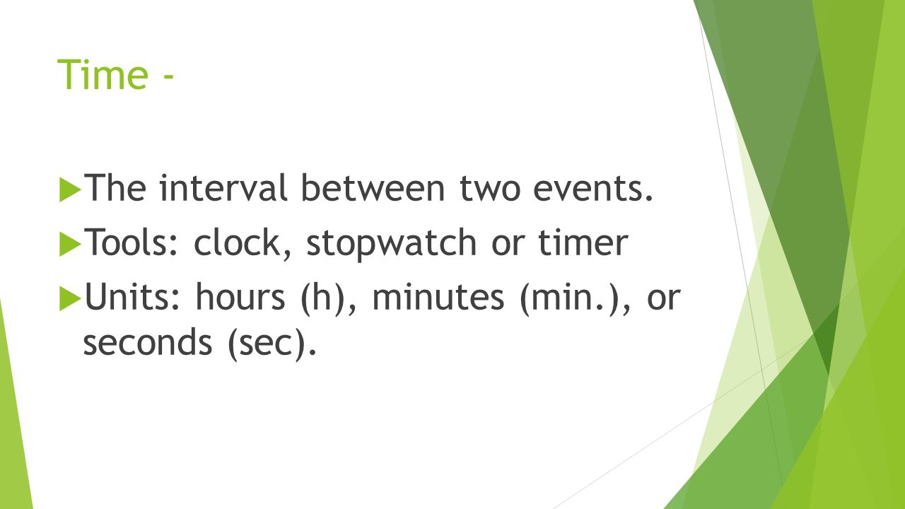 Time - The interval between two events.