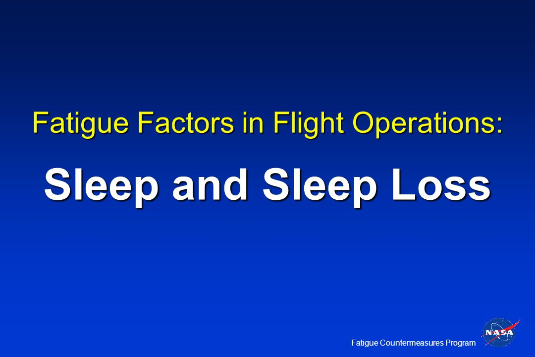 fatigue in flight Amount and quality of sleep that flight crew obtain and force them to work at a   an additional source of fatigue for international flight crew is the disruption to the.