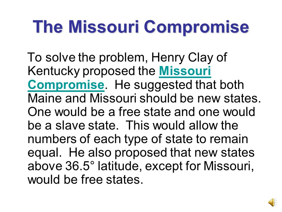 an essay on the missouri compromise The missouri compromise included a solution to the dispute caused by missouri wanting to become a new slave state largely through the efforts of henry clay the amendment was accepted by the house missouri was authorized to submit a proslavery constitution and maine was admitted to the union.