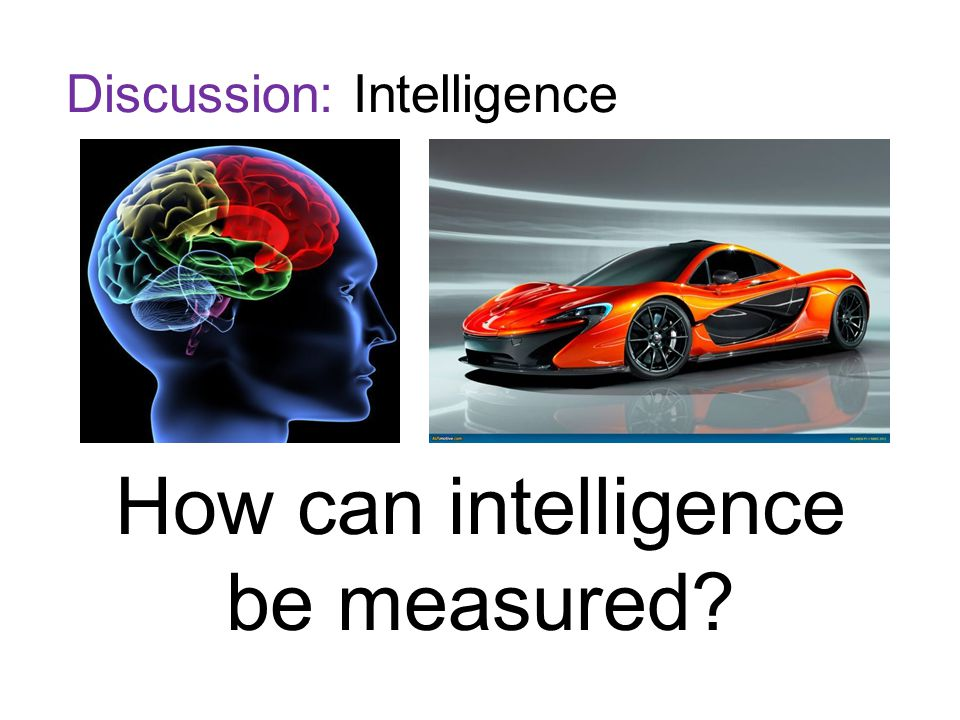can intelligence be measured how do Measuring 'intelligence': what can we learn and how can we move forward   intelligence tests measure only the ability to take intelligence tests • intelligence .