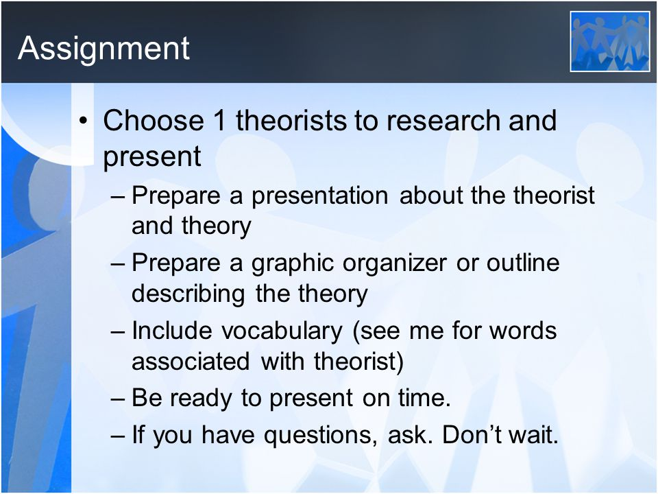 Assignment Choose 1 theorists to research and present