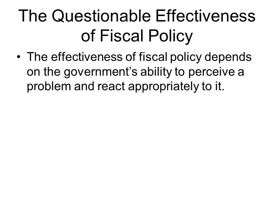 fiscal policy effectiveness The effectiveness of federal fiscal policy:a review tony makin director apec study centre, griffith university, gold coast campus, tmakin@griffitheduau.