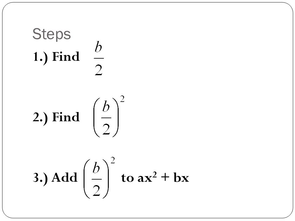 Steps 1.) Find 2.) Find 3.) Add to ax2 + bx