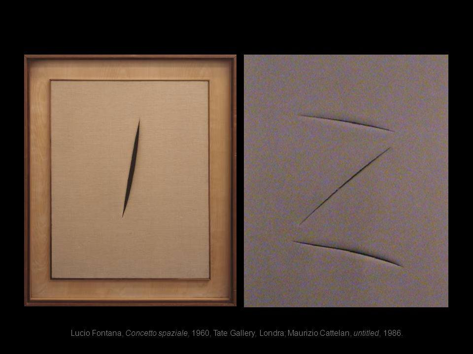 Lucio Fontana, Concetto spaziale, 1960, Tate Gallery, Londra; Maurizio Cattelan, untitled, 1986.