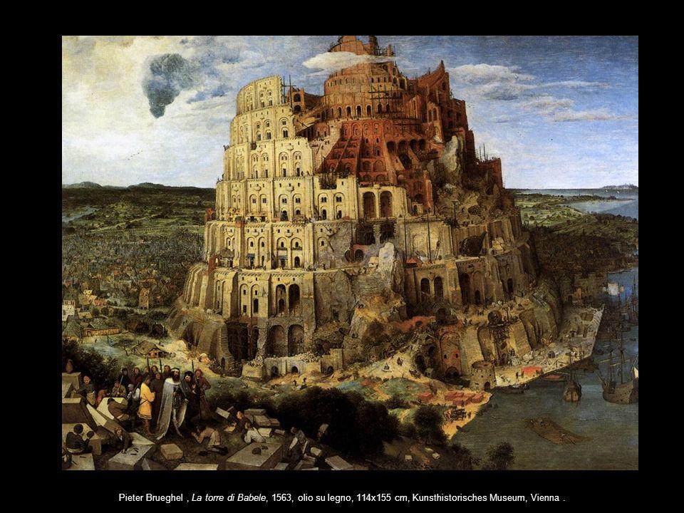 Pieter Brueghel , La torre di Babele, 1563, olio su legno, 114x155 cm, Kunsthistorisches Museum, Vienna .