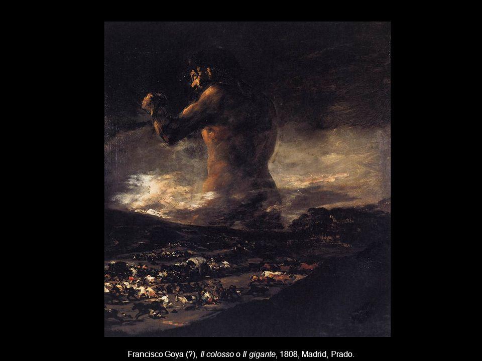 Francisco Goya ( ), Il colosso o Il gigante, 1808, Madrid, Prado.