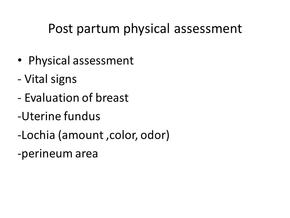 post partum assessment Careful ongoing assessment and timely invention as needed enhances safety  therefore, the nurse caring for the mother during the immediate postpartum.