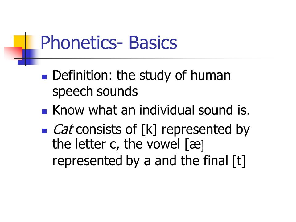 Phonetics- Basics Definition: the study of human speech sounds