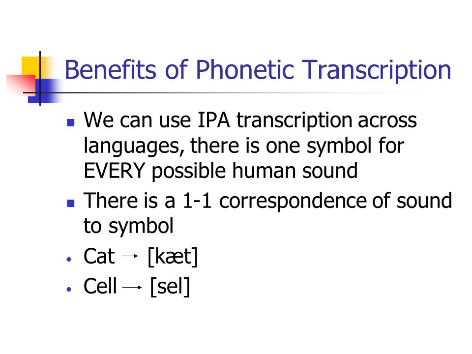 Benefits of Phonetic Transcription