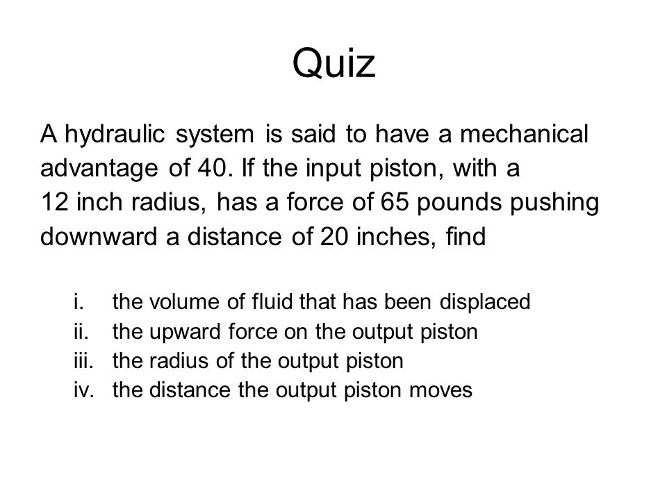 Quiz A hydraulic system is said to have a mechanical