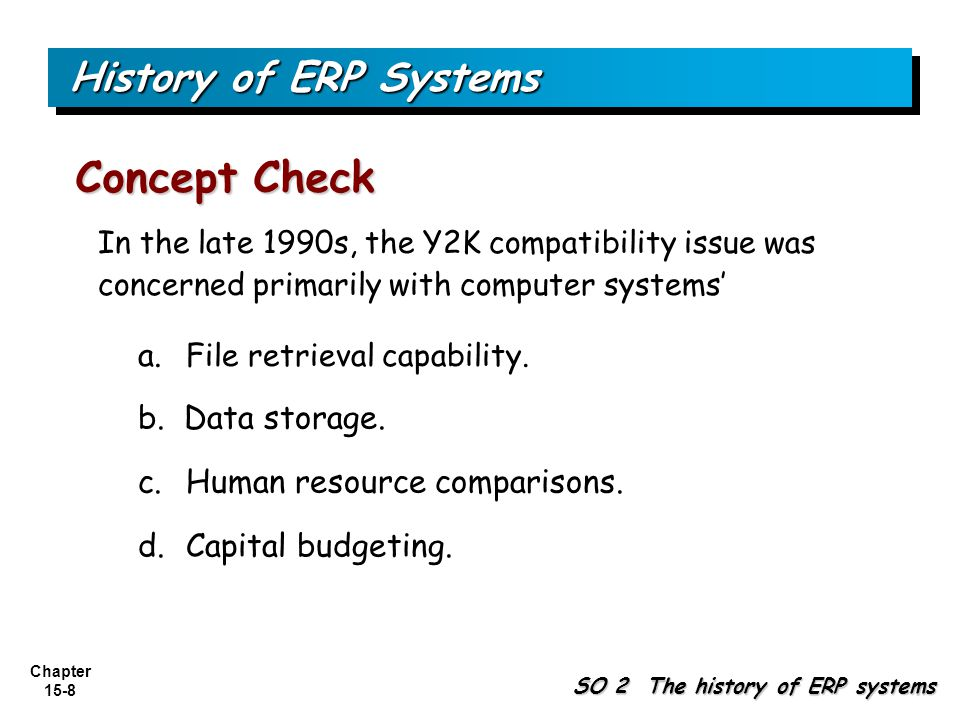 Concept Check History of ERP Systems a. File retrieval capability.