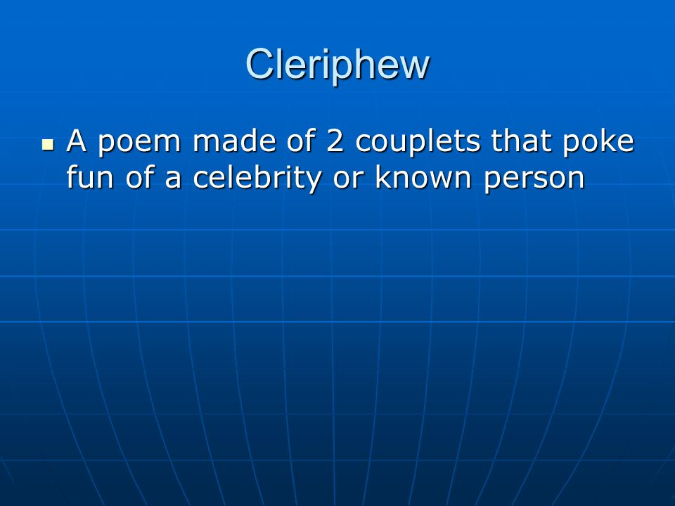 Cleriphew A poem made of 2 couplets that poke fun of a celebrity or known person