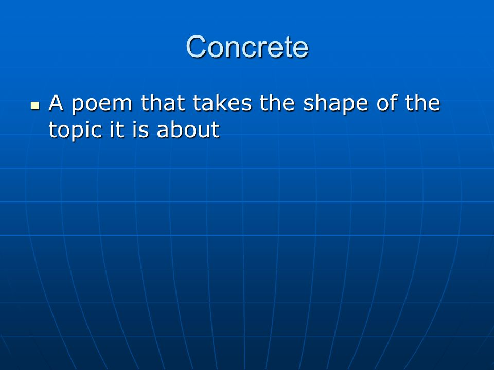 Concrete A poem that takes the shape of the topic it is about