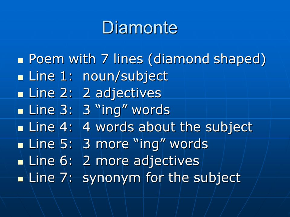 Diamonte Poem with 7 lines (diamond shaped) Line 1: noun/subject