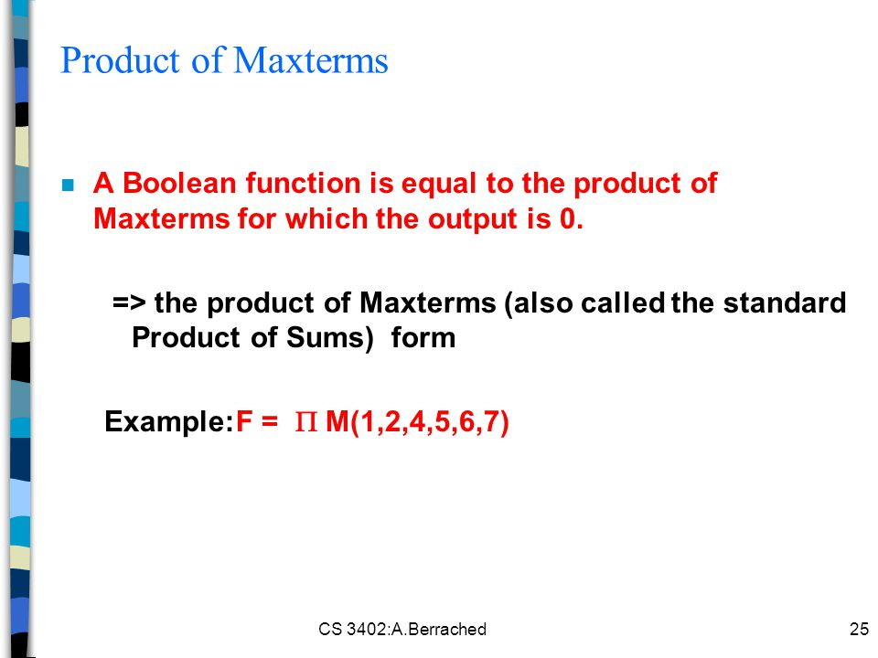 Product of Maxterms A Boolean function is equal to the product of Maxterms for which the output is 0.