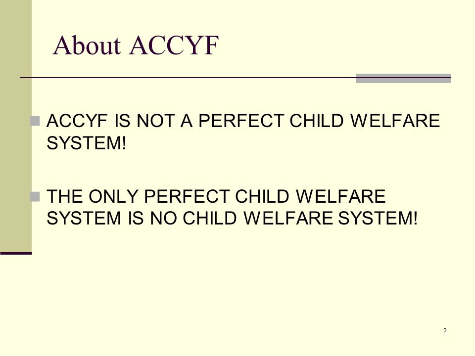 About ACCYF ACCYF IS NOT A PERFECT CHILD WELFARE SYSTEM!