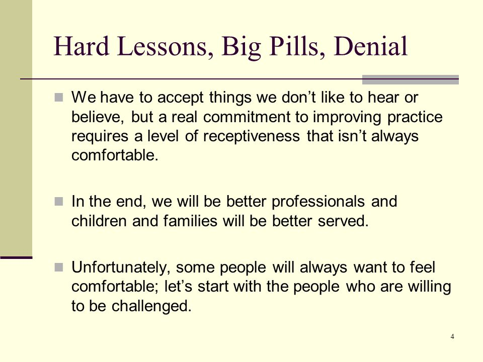 Hard Lessons, Big Pills, Denial