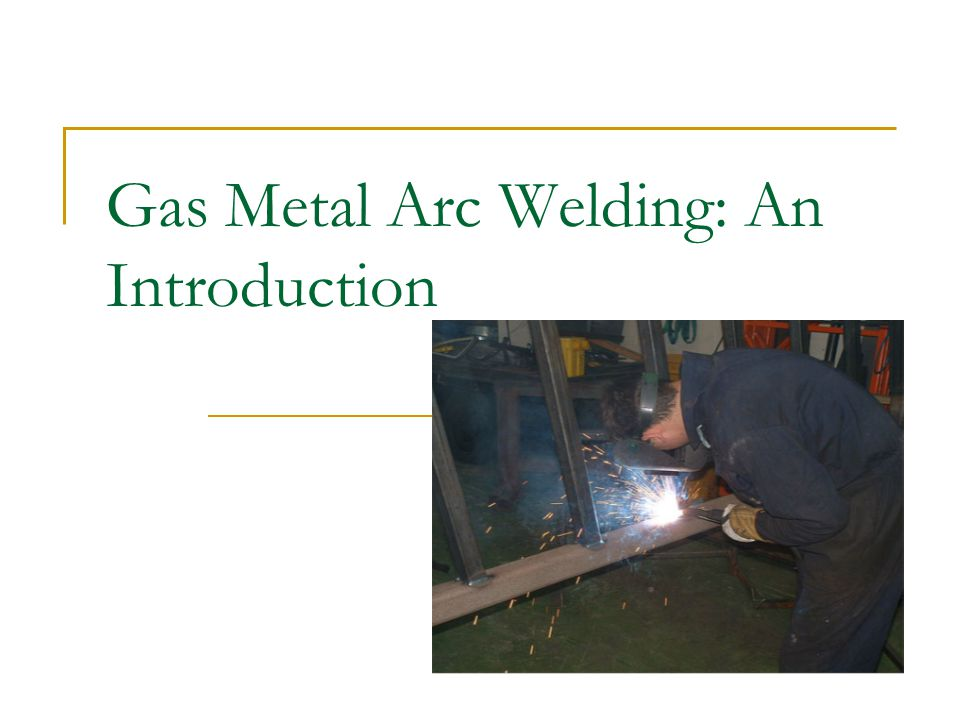 Gas Metal Arc Welding: An Introduction