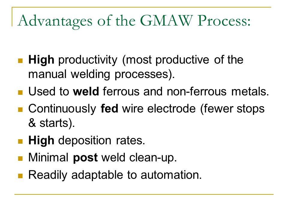 Advantages of the GMAW Process: