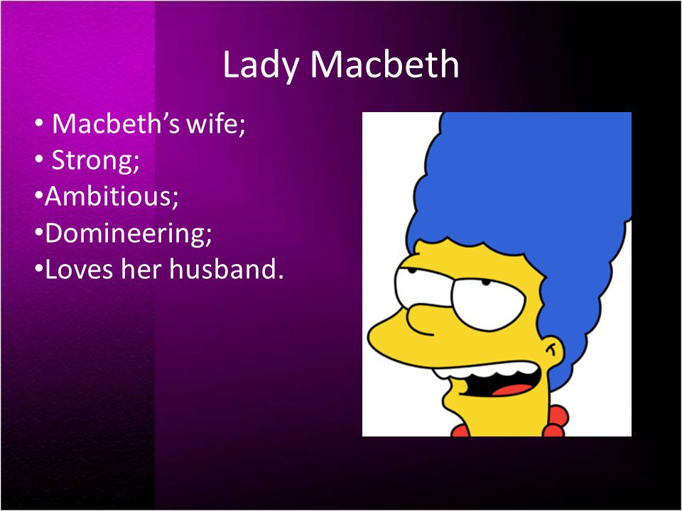 ambitious lady macbeth Lady macbeth is very faithful to her husband and shares in his ambitions it is she  who suggests to macbeth that they should kill duncan in order to make the.