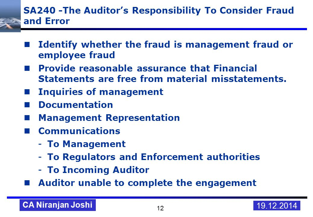 the auditor and fraud Accountants and auditors are responsible for detecting and deterring fraud by evaluating accounting systems for weaknesses, designing and monitoring internal controls, determining the degree of organizational fraud risk, interpreting financial data for unusual trends, and following up on fraud indicators.