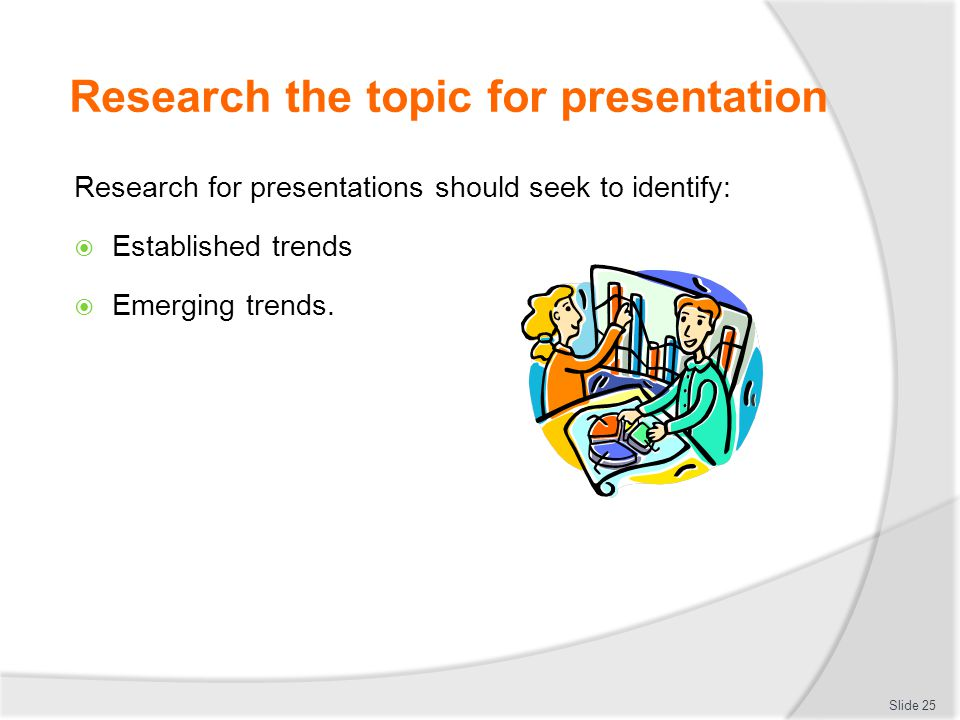 prepare and deliver a presentation ppt research the topic for presentation