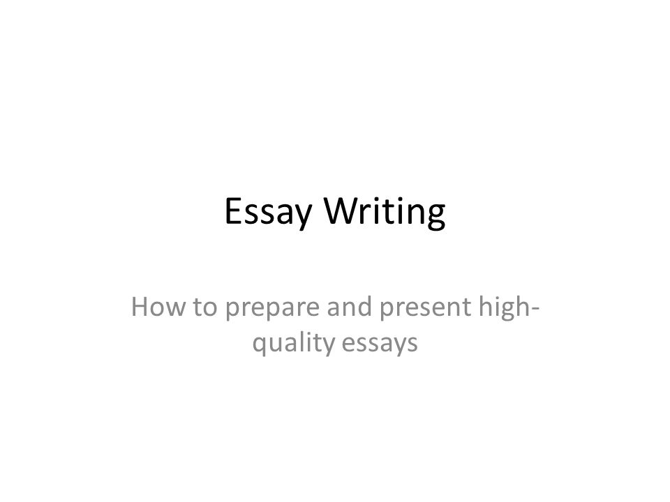 High School Argumentative Essay Topics How To Prepare And Present Highquality Essays Essay On Terrorism In English also High School Graduation Essay How To Prepare And Present Highquality Essays  Ppt Video Online  Essay Sample For High School