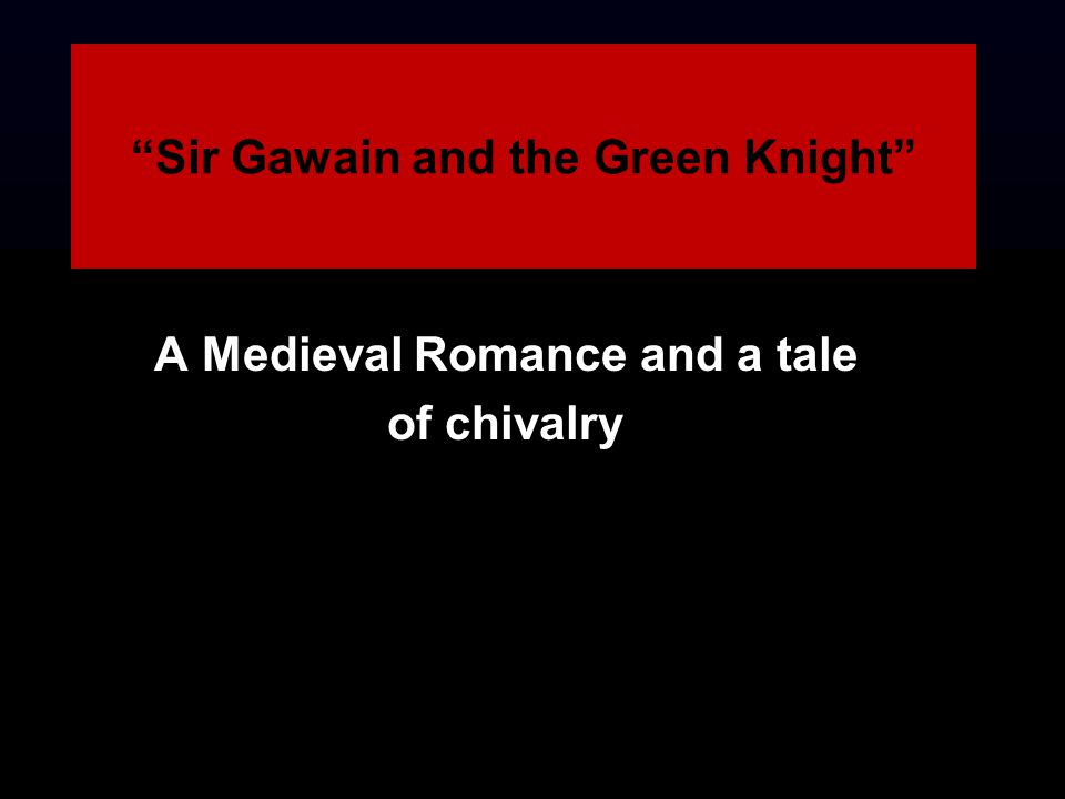 chivalry in sir gawain and the The chivalric quest: sir gawain and the green knight the chivalric quest is arguably the literary genre best associated with medieval literature, containing elements.