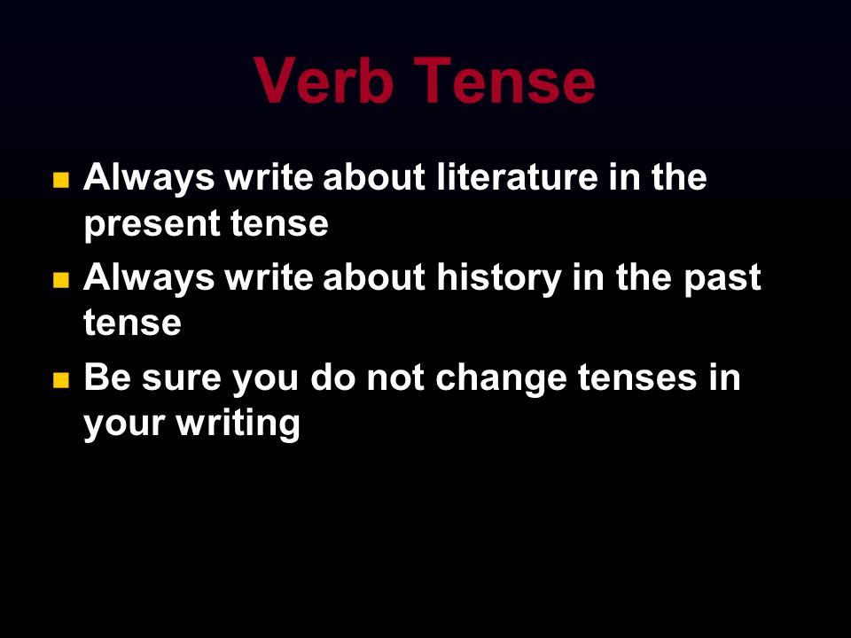 what tense do you write history essays in The literary present tense is used in historical writing as well  much like the  literary present tense, when writing research papers you can think of your  research.